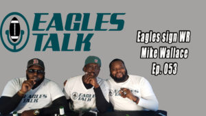 Eagles Talk Ep053: Eagles sign WR Mike Wallace/DE Michael Bennett indicted