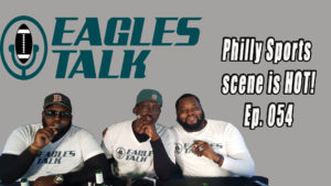 Eagles Talk Ep054: Philly Sports scene is HOT!