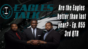 Eagles Talk Ep057: Are the Eagles better than last year? (3rd QTR)